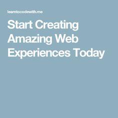 Start Creating Amazing Web Experiences Today