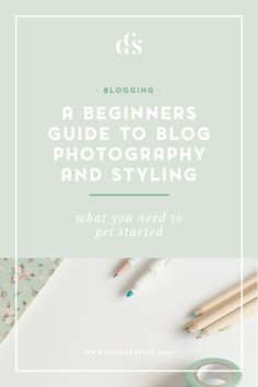A Beginners Guide To Blog Photography & Styling - what you need to get started by CGScreative