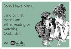 I have plans either reading or watching Outlander Watch Outlander, Outlander Quotes, Outlander Tv Series, Outlander Funny, Outlander 2016, Diana Gabaldon, Jamie Fraser, Sam Heughan, E Cards