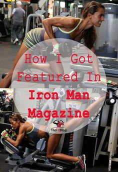 How and why I participated in my first fitness competition, got spotted by a fitness photographer in my local gym and were featured in Iron Man Magazine.