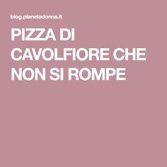 PIZZA DI CAVOLFIORE CHE NON SI ROMPE