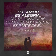 """""""El amor es alegría. No te convenzas de que el sufrimiento es parte de él"""" —Paulo Coelho—  Visítanos: http://www.elsalvadorebooks.com"""