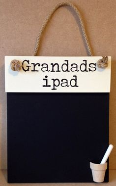 CB14 Grandad's I Pad Chalkboard  This really is grandpa's speed ;)