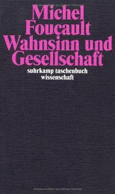 Wahnsinn und Gesellschaft: Eine Geschichte des Wahns im Zeitalter der Vernunft (suhrkamp taschenbuch wissenschaft) von Michel Foucault, http://www.amazon.de/dp/3518276395/ref=cm_sw_r_pi_dp_4lt4sb070BRWE