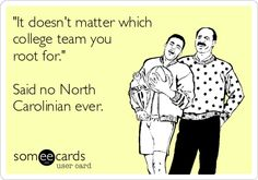 """It doesn't matter which college team you root for."" Said no North Carolinian ever. 