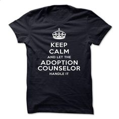 Keep Calm And Let The Adoption counselor Handle It - custom made shirts #sweater…