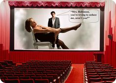 """Mrs. Robinson, you're trying to seduce me, aren't you?""  - BEN BRADDOCK (Dustin Hoffman) in The Graduate (1967)"