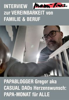 Papamonat für alle - Herzenswunsch von Papablogger Casual Dad Interview, Dads, Mindfulness, Mom, Gregor, Health, Daddy And Son, Parenting Styles, Father And Baby