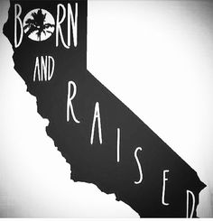 Cali love- born and raised