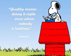 Quality, Integrity and Honesty Because doing the Right thing when No one is looking.