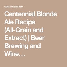 Centennial Blonde Ale Recipe (All-Grain and Extract) | Beer Brewing and Wine…