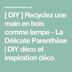 [ DIY ] Recyclez une main en bois comme lampe - La Délicate Parenthèse | DIY déco et inspiration déco