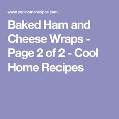 Baked Ham and Cheese Wraps - Page 2 of 2 - Cool Home Recipes