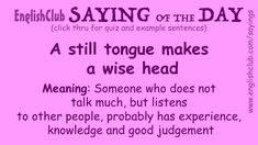 A still tongue makes a wise head English Conversation Learning, English Learning Spoken, Learn English Grammar, English Vocabulary Words, English Phrases, Learn English Words, English Writing, English Study, Saying Of The Day