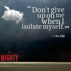 don't give up on me when I isolate myself