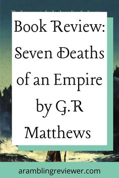 Looking for your next fantasy read? Check out my book review on Seven Deaths of an Empire by G.R Matthews to find out why this should be on your to be read pile in 2021. #bookrecommendation #bookreview #fantasy