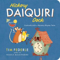 hickory-daiquiri-dock-cocktails-with-a-nursery-rhyme-twist-by-tim-federle http://www.bookscrolling.com/best-cocktail-bartender-books/