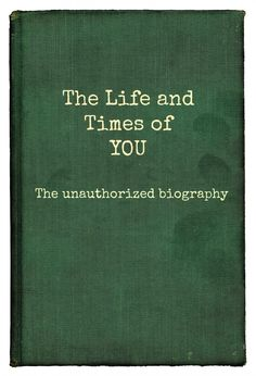 What would your biography say?