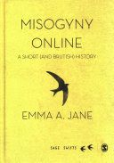 Misogyny online : a short (and brutish) history