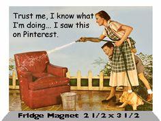 Trust me, I know what I'm doing… I saw this on Pinterest. - Fridge Magnet