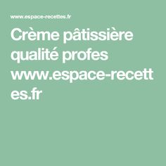 Crème pâtissière qualité profes www.espace-recettes.fr