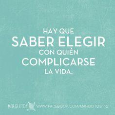 Hay que saber elegir con quién complicarse la vida. #frases