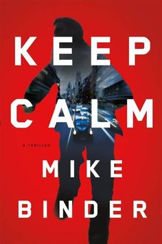"Read ""Keep Calm A Thriller"" by Mike Binder available from Rakuten Kobo. ""Starts with a bang and never slows down--a very superior high-stakes thriller."" -- New York Times bestselli. Book Club Books, Books To Read, Reading Rainbow, Mystery Novels, Inspirational Books, Screenwriting, Book Publishing, Book Recommendations, Book Review"