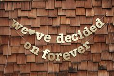 We've Decided On Forever Gold Wedding Banner, Bridal Shower Banner, Sign, Photo Prop by RossCreated on Etsy https://www.etsy.com/listing/195696432/weve-decided-on-forever-gold-wedding