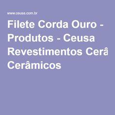 Filete Corda Ouro - Produtos - Ceusa Revestimentos Cerâmicos