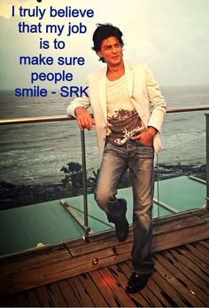 Shahrukh Khan - 'I truly believe that my job is to make sure people smile'.  Twitter / MandviSharma: The ability to make people ...