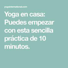 Yoga en casa: Puedes empezar con esta sencilla práctica de 10 minutos.