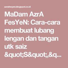 """MaDam AzrA FesYeN: Cara-cara membuat lubang lengan dan tangan utk saiz """"S"""",""""M"""" dan """"L"""""""