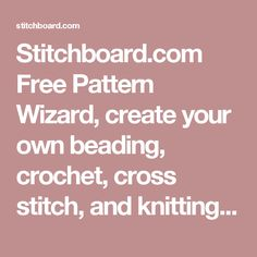 Stitchboard.com Free Pattern Wizard, create your own beading, crochet, cross…