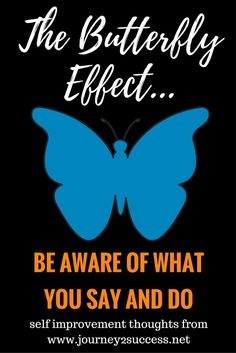 Once you become aware of the butterfly effect, it will change how you see - and do - life. Self improvement thoughts