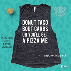 DONUT TACO Bout CARBS Or You'll Get A Pizza Me, Soft Muscle tee,,fitness, gym,workout,yoga,pilates,barre shirt,beach,coffee,yoga shirt,funny by SpottyCatApparel on Etsy