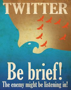 #Twitter Be brief! The enemy might be listening in!