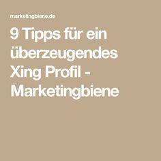 9 Tipps für ein überzeugendes Xing Profil - Marketingbiene