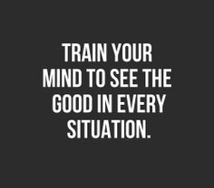 Train Your Mind to See the Good in Every Situation!