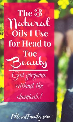 I love these remedies! They've made such a big difference and the best part is that I'm avoiding nasty toxins. Regular beauty products can disrupt hormones and have known cancer causers. These are so much better and leave me gorgeous! -- The 3 Natural Oils I Use for Head to Toe Beauty   via FilteredFamily.com