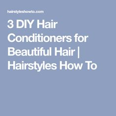 3 DIY Hair Conditioners for Beautiful Hair | Hairstyles How To
