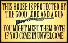 this house is protected by god and a gun sign - Google Search