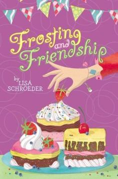 Frosting and Friendship by Lisa Schroeder