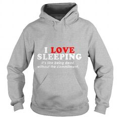 Awesome Tee I Love Sleepingits Like Being Dead Without The Commitment TShirt T shirts
