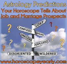 Astrology Predictions - Your Horoscope Tells About Job and Marriage Prospects - Most of the people in this world like to know their horoscope of the day by their Zodiac signs which can be declared on the basis of their birthday. And among them mostly beliefs in it. But no one knows exactly how the signs were declared. We can also find people who predicts our lives, relationships, daily tasks, health issues, etc.... Read More:  http://www.horoscopeyearly.com/job-and-marriage-prospects/