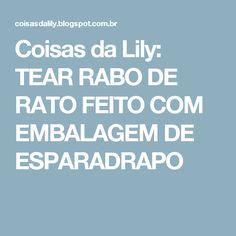 Coisas da Lily: TEAR RABO DE RATO FEITO COM EMBALAGEM DE ESPARADRAPO