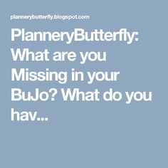 PlanneryButterfly: What are you Missing in your BuJo? What do you hav...