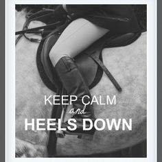 """""""HEELS DOWN TOES UP"""" Famous quote from my Horse Trainer(: <3"""