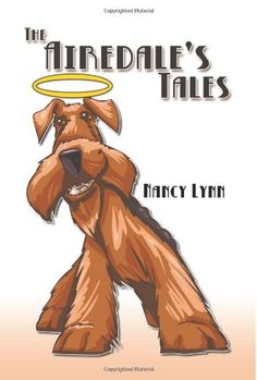 The  Airedale's Tales: Bentley's Adventures on Earth by Nancy Lynn