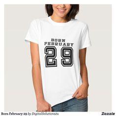 Born February 29 Tshirt