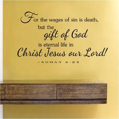 24.99 amazon wall verse  For the wages of sin is death but the gift of God is eternal life in Christ Jesus our Lord Vinyl Wall Decals Quotes Sayings Words Art Decor Lettering Vinyl Wall Art Inspirational Uplifting by SA, http://www.amazon.com/dp/B00CC0A5NI/ref=cm_sw_r_pi_dp_DPsesb1TFHPT6